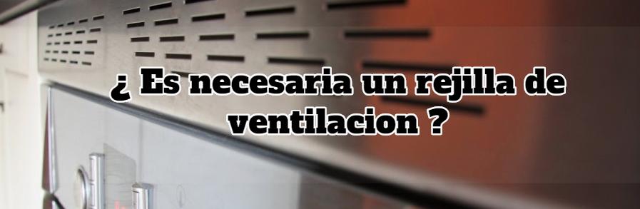 ¿ Es necesaria una rejilla de ventilación entre la placa de induccion y el horno?